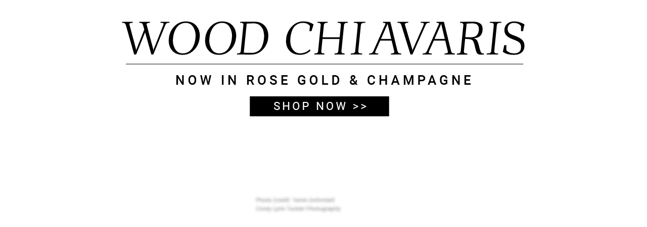 Wood Chiavaris Now in Rose Gold and Champagne - Shop Now
